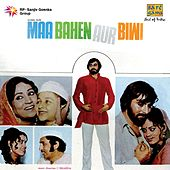 Maa Bahen Aur Biwi (Original Motion Picture Soundtrack) by Various Artists