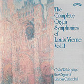 The Complete Organ Symphonies of Louis Vierne - Vol 2 / Organ of Lincoln Cathedral by Colin Walsh