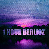 Play & Download 1 Hour Berlioz by Various Artists | Napster