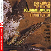 Play & Download The Hawk and the Hunter (Digitally Remasterd) by Coleman Hawkins | Napster