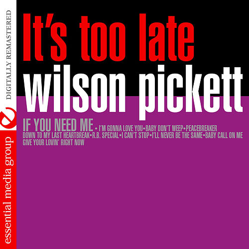 Play & Download It's Too Late (Digitally Remastered) by Wilson Pickett | Napster