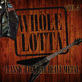 Whole Lotta Classic Rock and Heavy Metal, Vol. 4 by Various Artists