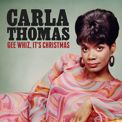 Gee Whiz, It's Christmas (Single) by Carla Thomas : Napster
