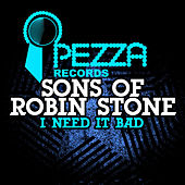 I Need It Bad by Sons Of Robin Stone