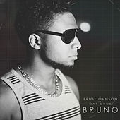 Bruno by Eriq Johnson