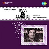 Maa Ka Aanchal (Original Motion Picture Soundtrack) by Various Artists