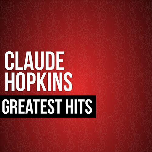 Play & Download Claude Hopkins Greatest Hits by Claude Hopkins | Napster