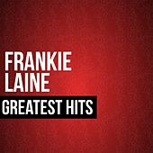 Play & Download Frankie Laine Greatest Hits by Frankie Laine | Napster