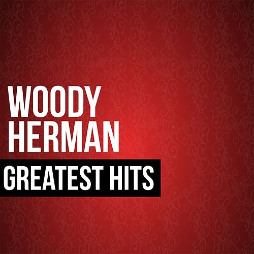 Play & Download Woody Herman Greatest Hits by Woody Herman | Napster