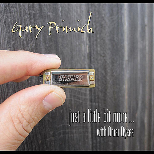 Play & Download Just a Little Bit More... (Feat. Omar Dykes) by Gary Primich | Napster
