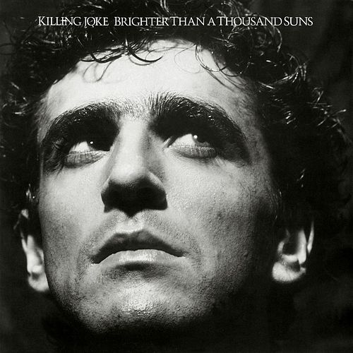 Play & Download Brighter Than A Thousand Suns by Killing Joke | Napster