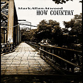 Play & Download How Country by Mark Allan Atwood | Napster