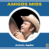 Play & Download Amigos Mios by Antonio Aguilar | Napster