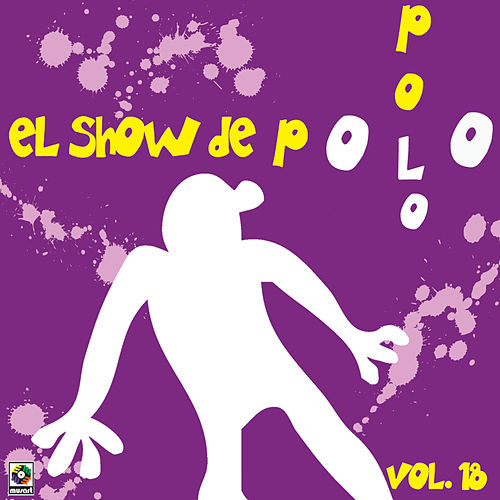 Play & Download El Show De Polo Polo Vol. XVIII by Polo Polo | Napster