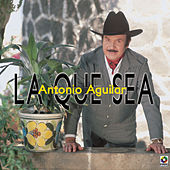La Que Sea by Antonio Aguilar