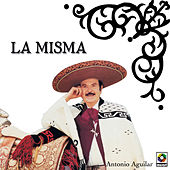 Play & Download La Misma by Antonio Aguilar | Napster