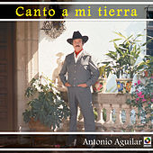 Play & Download Canto A Mi Tierra by Antonio Aguilar | Napster