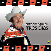 Play & Download Tres Dias by Antonio Aguilar | Napster