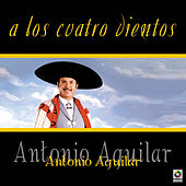 Play & Download A Los Cuatro Vientos by Antonio Aguilar | Napster