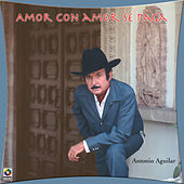 Play & Download Amor Con Amor Se Paga by Antonio Aguilar | Napster