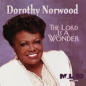 Play & Download The Lord Is A Wonder by Dorothy Norwood | Napster