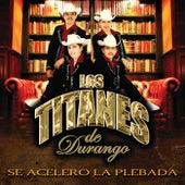 Play & Download Se Aceleró La Plebada by Los Titanes De Durango | Napster