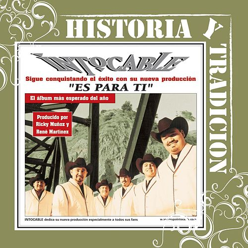 Play & Download Historia Y Tradicion- Es Para Ti by Intocable | Napster
