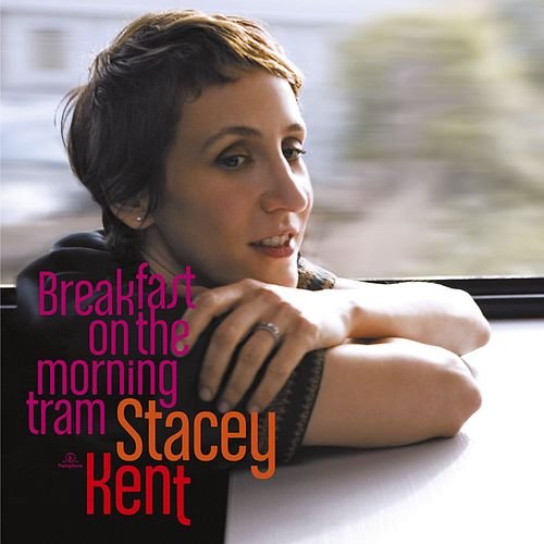 Play & Download Breakfast On The Morning Tram by Stacey Kent | Napster