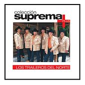 Play & Download Colección Suprema Plus - Los Traileros Del Norte by Los Traileros Del Norte | Napster