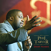 Draw Nearer by Phil Tarver