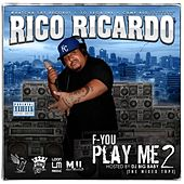 Play & Download F-You Play Me 2 by Rico Ricardo | Napster