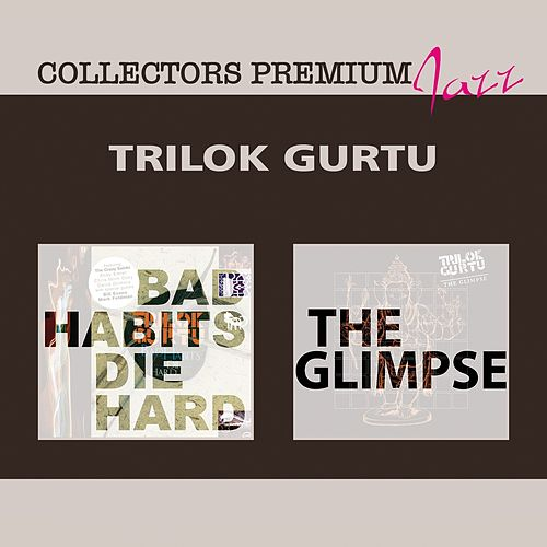 Play & Download Bad Habits Die Hard & The Glimpse by Trilok Gurtu | Napster
