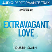 Extravagant Love (Audio Performance Trax) by Dustin Smith