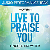 Live to Praise You (Audio Performance Trax) by Lincoln Brewster