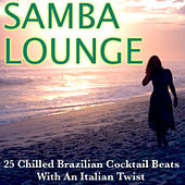 Play & Download Samba Lounge - 25 Chilled Brazilian Cocktail Beats with an Italian Twist by Various Artists | Napster