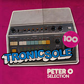 Tronicsole 100: Peter O Selection by Various Artists