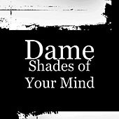 Play & Download Shades of Your Mind by Dame | Napster