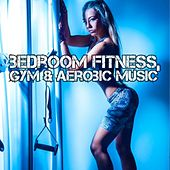 Bedroom Fitness, Gym & Aerobic Music by Various Artists