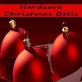 Play & Download Hardcore Christmas Bells - Hallelujahhh It's Christmas by Various Artists | Napster