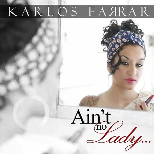 Play & Download Ain't No Lady by Karlos Farrar   Napster