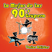 Play & Download Lo Mejor de los 90's Grupero by Various Artists | Napster