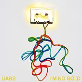 Play & Download I'm No Gold by Liars | Napster