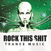 Rock This Shit - Trance Music by Various Artists