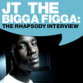 Play & Download JT the Bigga Figga: The Rhapsody Interview by JT the Bigga Figga | Napster