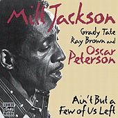 Ain't But A Few Of Us Left by Milt Jackson