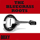 The Bluegrass Roots (Doxy Collection, Remastered) by Various Artists