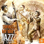 Play & Download Swing My Way: Jazz, Vol. 3 by Various Artists | Napster