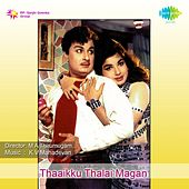 Play & Download Thaaikku Thalai Magan (Original Motion Picture Soundtrack) by Various Artists | Napster