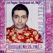 Play & Download Unreleased Art, Vol. V: Stuttgart by Art Pepper | Napster