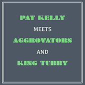 Pat Kelly Meets Aggrovators and King Tubby by Pat Kelly